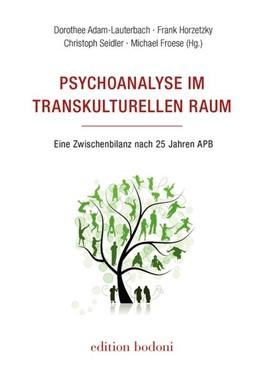 Abbildung von Adam-Lauterbach / Horzetzky / Seidler / Froese | Psychoanalyse im transkulturellen Raum | 2017 | Eine Zwischenbilanz nach 25 Ja...