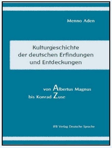 Kulturgeschichte der deutschen Erfindungen und Entdeckungen von Albert Magnus bis Konrad Zuse | Aden, 2017 | Buch (Cover)