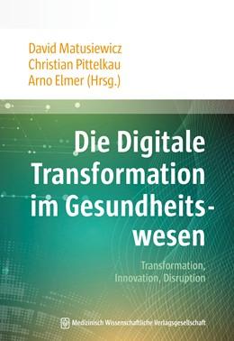 Abbildung von Matusiewicz / Pittelkau / Elmer | Die Digitale Transformation im Gesundheitswesen | 2017 | Transformation, Innovation, Di...