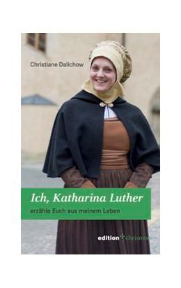 Abbildung von Dalichow   Ich, Katharina Luther   1. Auflage   2017   beck-shop.de