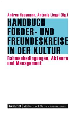Abbildung von Hausmann / Liegel | Handbuch Förder- und Freundeskreise in der Kultur | 1. Auflage | 2018 | beck-shop.de