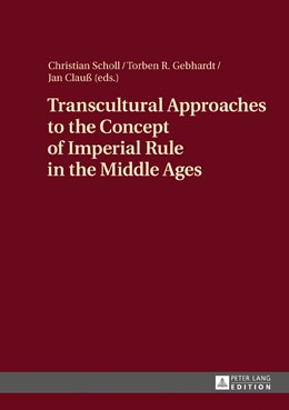 Abbildung von Scholl / Gebhardt / Clauß | Transcultural Approaches to the Concept of Imperial Rule in the Middle Ages | 2017