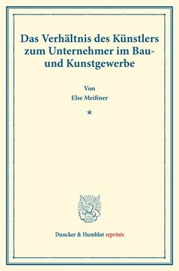 Abbildung von Meißner | Das Verhältnis des Künstlers zum Unternehmer im Bau- und Kunstgewerbe | 2017 | (Staats- und sozialwissenschaf...