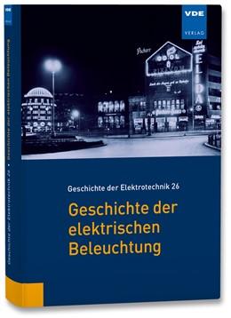 Abbildung von Dittmann / Luxbacher | Geschichte der elektrischen Beleuchtung | Neuerscheinung | 2017 | 26