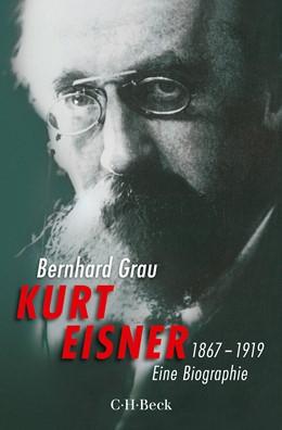 Abbildung von Grau, Bernhard | Kurt Eisner | 1. Auflage | 2017 | 6295 | beck-shop.de