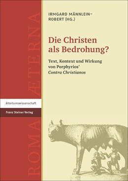 Abbildung von Männlein-Robert | Die Christen als Bedrohung? | 1. Auflage | 2017 | beck-shop.de