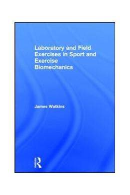 Abbildung von Watkins | Laboratory and Field Exercises in Sport and Exercise Biomechanics | 1. Auflage | 2017 | beck-shop.de