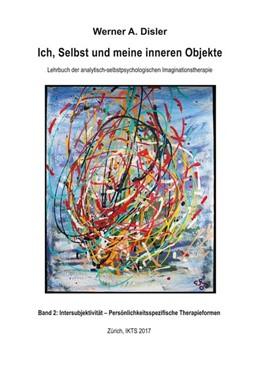 Abbildung von Disler | Ich, Selbst und meine inneren Objekte - Band 2: Intersubjektivität - Persönlichkeitsspezifische Therapieformen | 2017 | Lehrbuch der analytisch-selbst...