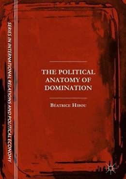 Abbildung von Hibou   The Political Anatomy of Domination   1. Auflage   2017   beck-shop.de