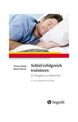 Abbildung von Müller / Paterok | Schlaf erfolgreich trainieren | 3., neu ausgestattete Auflage 2017 | 2017 | Ein Ratgeber zur Selbsthilfe