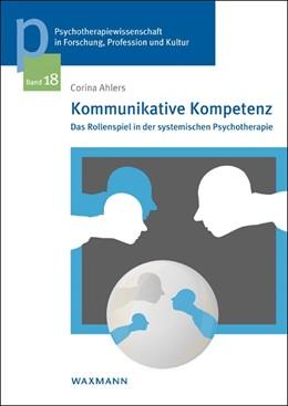 Abbildung von Ahlers | Kommunikative Kompetenz | 2017 | Das Rollenspiel in der systemi...