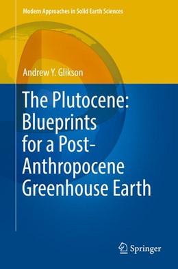 Abbildung von Glikson | The Plutocene: Blueprints for a Post-Anthropocene Greenhouse Earth | 2017