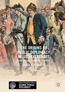 Abbildung von Schindler | The Origins of Public Diplomacy in US Statecraft | 2017 | Uncovering a Forgotten Traditi...