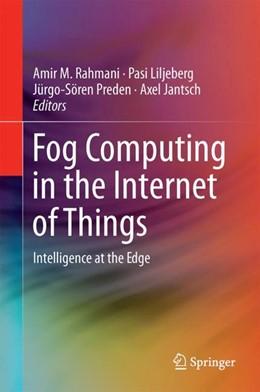 Abbildung von Rahmani / Liljeberg | Fog Computing in the Internet of Things | 1. Auflage | 2017 | beck-shop.de