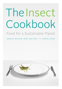 Abbildung von Huis / Gurp / Dicke | The Insect Cookbook | 2014 | Food for a Sustainable Planet