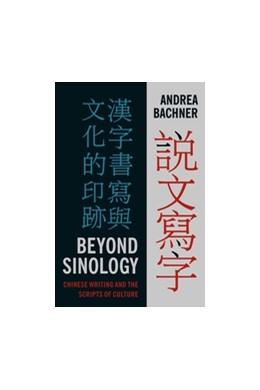 Abbildung von Beyond Sinology | 2014 | Chinese Writing and the Script...