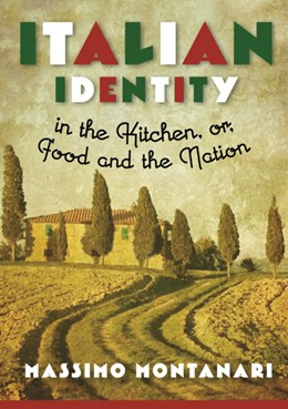 Abbildung von Montanari   Italian Identity in the Kitchen, or Food and the Nation   2013