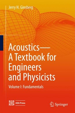Abbildung von Ginsberg | Acoustics-A Textbook for Engineers and Physicists | 1st ed. 2018 | 2017 | Volume I: Fundamentals