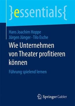 Abbildung von Hoppe / Jünger / Esche | Wie Unternehmen von Theater profitieren können | 2017 | Führung spielend lernen