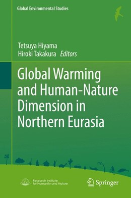 Abbildung von Hiyama / Takakura | Global Warming and Human - Nature Dimension in Northern Eurasia | 1. Auflage | 2017 | beck-shop.de