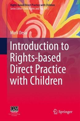 Abbildung von Desai | Introduction to Rights-based Direct Practice with Children | 1. Auflage | 2018 | beck-shop.de