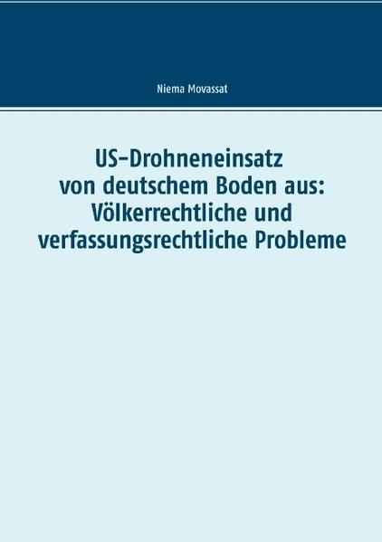 US-Drohneneinsatz von deutschem Boden aus: Völkerrechtliche und verfassungsrechtliche Probleme | Movassat, 2017 | Buch (Cover)