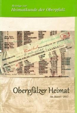Abbildung von Schott / Heimatkundlicher Arbeitskreis im Oberpfälzer Waldverein / Fähnrich   Oberpfälzer Heimat 2017   2016   Beiträge zur Heimatkunde der O...