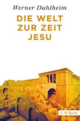 Abbildung von Dahlheim, Werner   Die Welt zur Zeit Jesu   1. Auflage   2020   4501   beck-shop.de