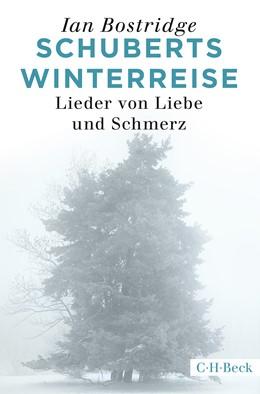 Abbildung von Bostridge, Ian   Schuberts Winterreise   2017   Lieder von Liebe und Schmerz   4500