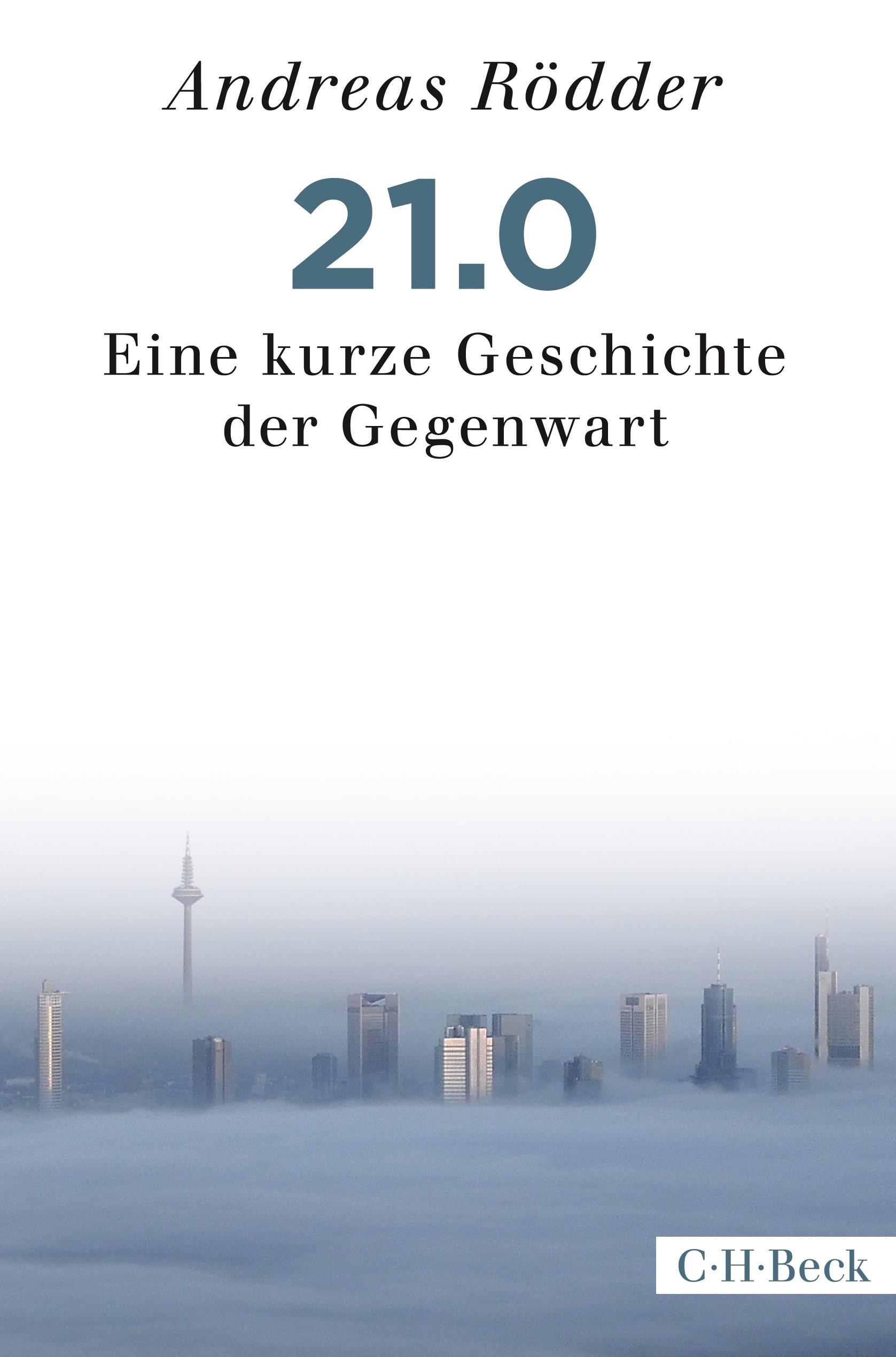 21.0 | Rödder, Andreas | 1., durchgesehene und aktualisierte Auflage in der edition C.H. Beck Paperback 2017, 2017 | Buch (Cover)