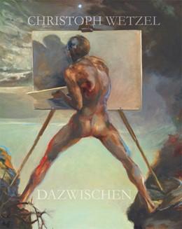 Abbildung von Marx / Wetzel | Dazwischen - Christoph Wetzel. Gemälde, Zeichnungen, Druckgrafik, Skulpturen | 2017