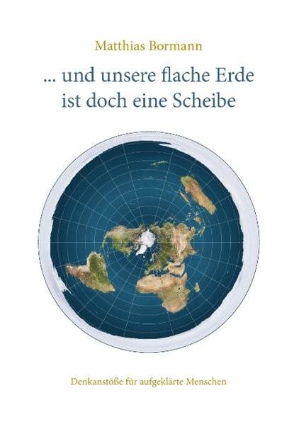... und unsere flache Erde ist doch eine Scheibe | Bormann, 2017 | Buch (Cover)