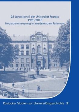 Abbildung von Krüger | 25 Jahre Konzil der Universität Rostock 1990-2015 | 2017 | Hochschulerneuerung im akademi...