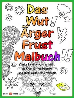Abbildung von Das Wut Ärger Frust Malbuch | 2017 | Starke Emotionen, Kreativität,...