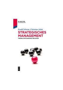 Abbildung von Scherm / Julmi | Strategisches Management | 2019 | Theorie, Entscheidung, Reflexi...