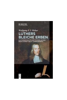 Abbildung von Weber   Luthers bleiche Erben   2017   Kulturgeschichte der evangelis...