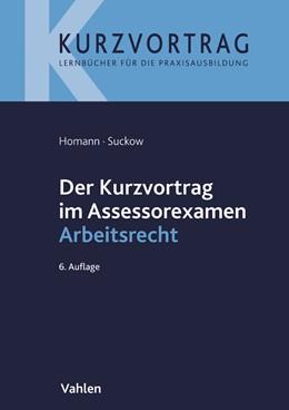 Abbildung von Homann / Suckow | Der Kurzvortrag im Assessorexamen Arbeitsrecht | 6., überarbeitete Auflage | 2018