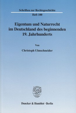 Abbildung von Ulmschneider   Eigentum und Naturrecht im Deutschland des beginnenden 19. Jahrhunderts.   2003   100