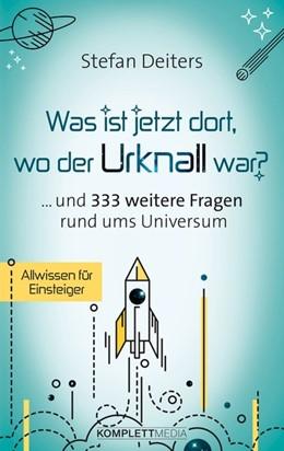 Abbildung von Deiters   Was ist jetzt dort wo der Urknall war?   1. Auflage   2017   beck-shop.de