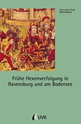 Abbildung von Schmauder   Frühe Hexenverfolgung in Ravensburg und am Bodensee   2. Auflage   2017