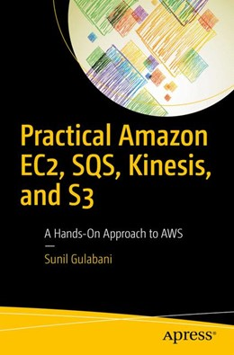 Abbildung von Gulabani | Practical Amazon EC2, SQS, Kinesis, and S3 | 1. Auflage | 2017 | beck-shop.de