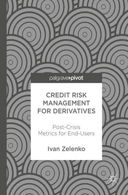 Abbildung von Zelenko | Credit Risk Management for Derivatives | 2017 | Post-Crisis Metrics for End-Us...