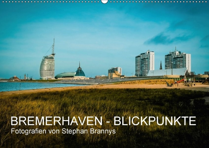 Bremerhaven - Blickpunkte (Wandkalender 2018 DIN A2 quer)   Brannys   4. Edition 2017, 2017 (Cover)