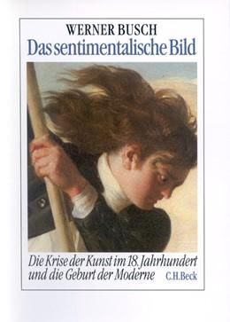 Abbildung von Busch, Werner | Das sentimentalische Bild | 1993 | Die Krise der Kunst im 18. Jah...
