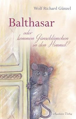 Abbildung von Günzel | Balthasar - oder kommen Gänseblümchen in den Himmel? | 1. Auflage | 2017 | beck-shop.de