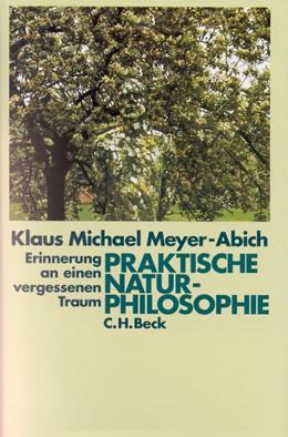 Abbildung von Meyer-Abich, Klaus Michael   Praktische Naturphilosophie   1. Auflage   1997   beck-shop.de