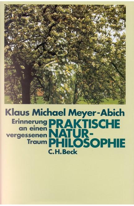 Cover: Klaus Michael Meyer-Abich, Praktische Naturphilosophie