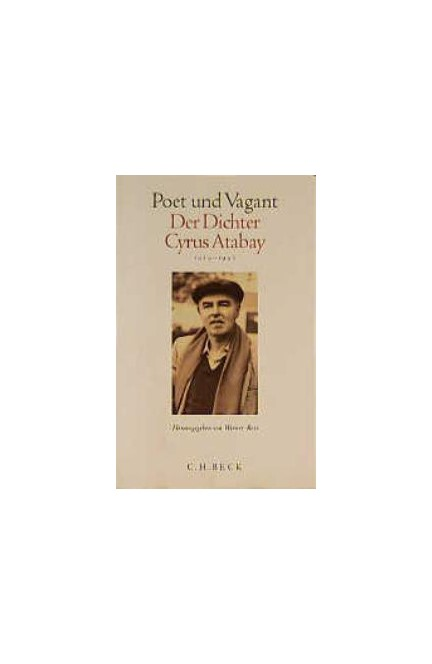 Cover: , Poet und Vagant. Der Dichter Cyrus Atabay
