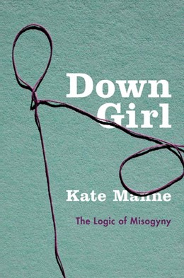 Abbildung von Manne | Down Girl | 2017 | The Logic of Misogyny