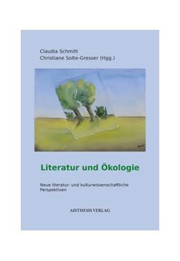 Abbildung von Solte-Gresser / Schmitt | Ökologie und Literatur | 1. Auflage | 2017 | beck-shop.de